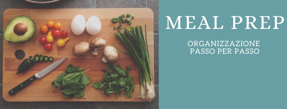Meal Prep. Organizzarsi in cucina!